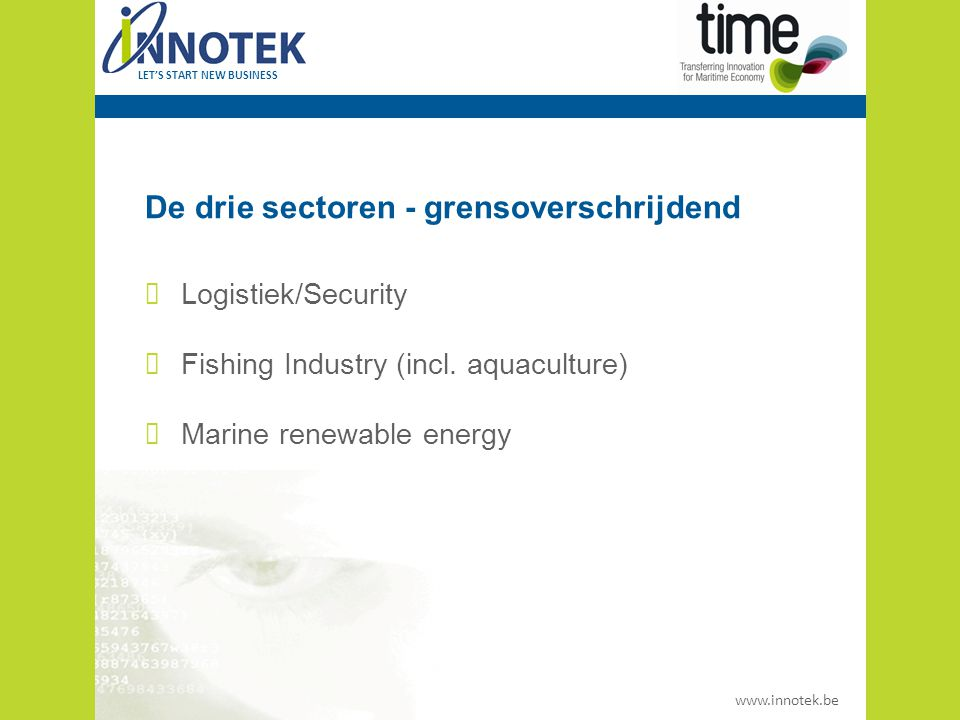 www.innotek.be LET'S START NEW BUSINESS De drie sectoren - grensoverschrijdend Logistiek/Security Fishing Industry (incl.