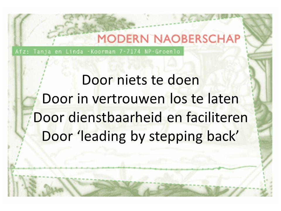 Door niets te doen Door in vertrouwen los te laten Door dienstbaarheid en faciliteren Door 'leading by stepping back'