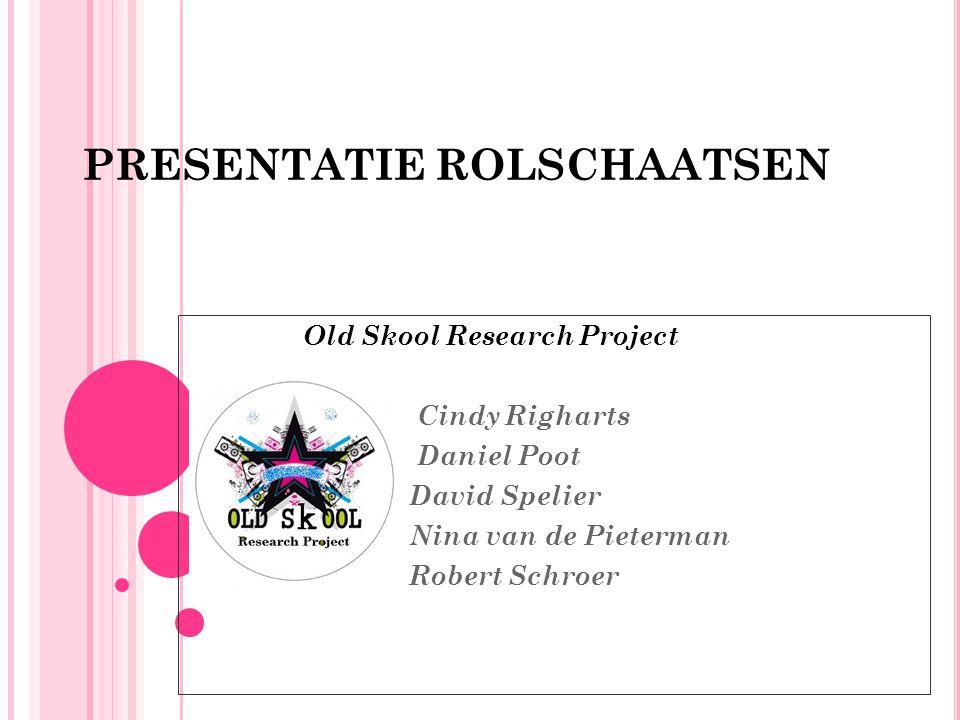 PRESENTATIE ROLSCHAATSEN Old Skool Research Project Cindy Righarts Daniel Poot David Spelier Nina van de Pieterman Robert Schroer