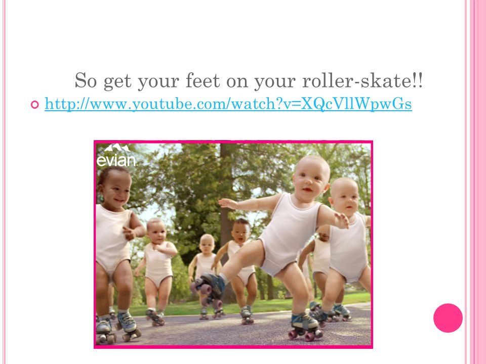 So get your feet on your roller-skate!! http://www.youtube.com/watch?v=XQcVllWpwGs