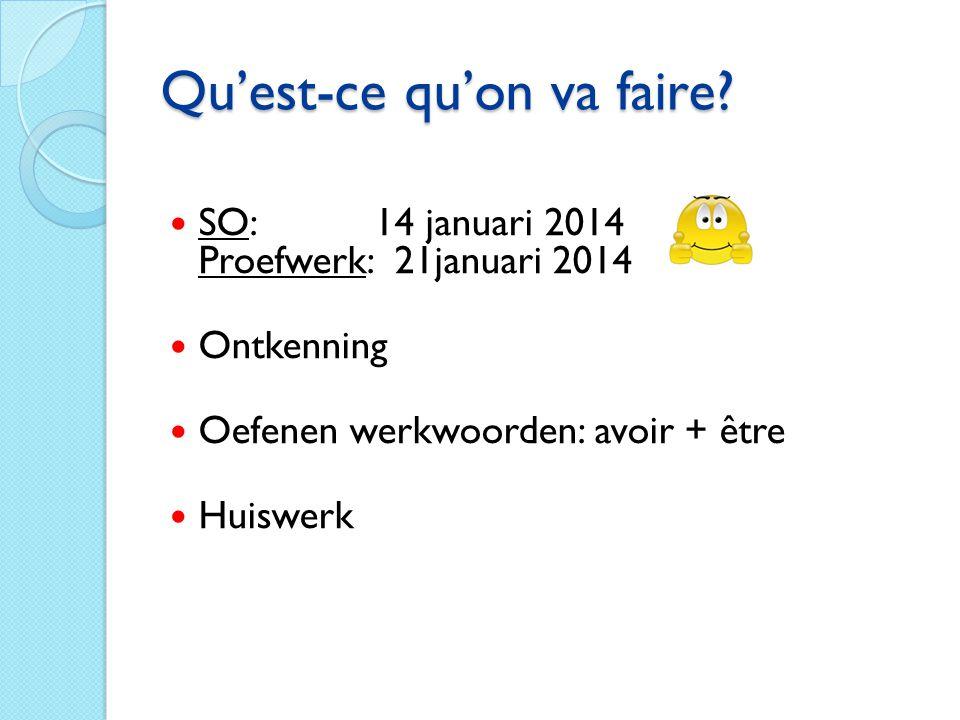 Qu'est-ce qu'on va faire? SO: 14 januari 2014 Proefwerk: 21januari 2014 Ontkenning Oefenen werkwoorden: avoir + être Huiswerk