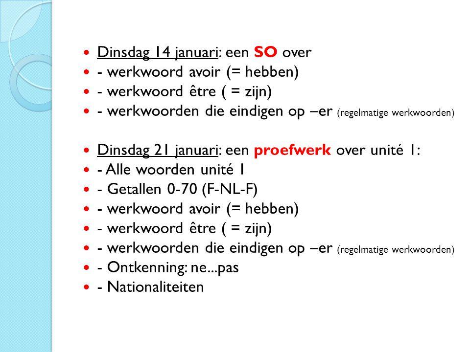 Dinsdag 14 januari: een SO over - werkwoord avoir (= hebben) - werkwoord être ( = zijn) - werkwoorden die eindigen op –er (regelmatige werkwoorden) Di