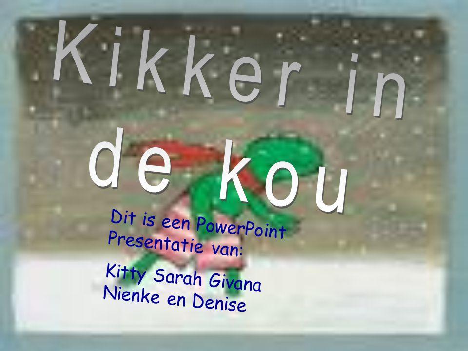 Dit is een PowerPoint Presentatie van: Kitty Sarah Givana Nienke en Denise