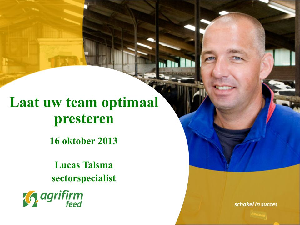 Laat uw team optimaal presteren 16 oktober 2013 Lucas Talsma sectorspecialist