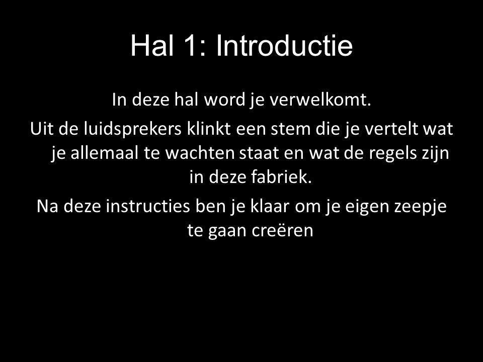 Hal 1: Introductie In deze hal word je verwelkomt. Uit de luidsprekers klinkt een stem die je vertelt wat je allemaal te wachten staat en wat de regel