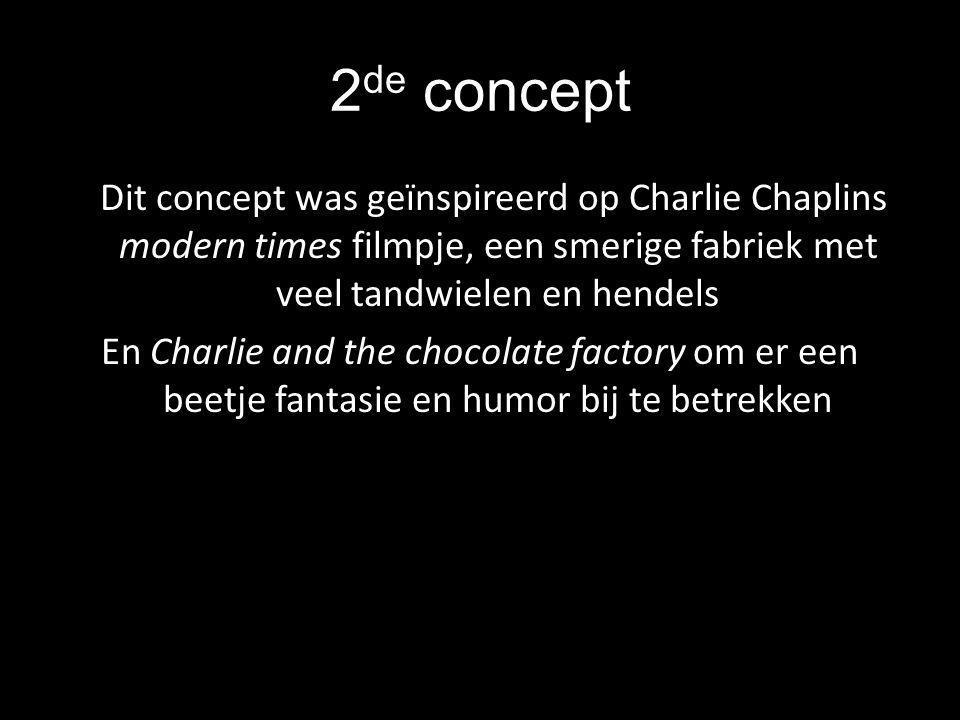 2 de concept Dit concept was geïnspireerd op Charlie Chaplins modern times filmpje, een smerige fabriek met veel tandwielen en hendels En Charlie and the chocolate factory om er een beetje fantasie en humor bij te betrekken