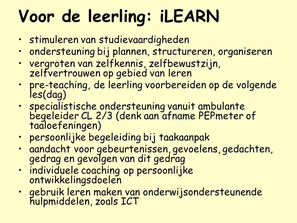 Voor de leerling: iLEARN stimuleren van studievaardigheden ondersteuning bij plannen, structureren, organiseren vergroten van zelfkennis, zelfbewustzi