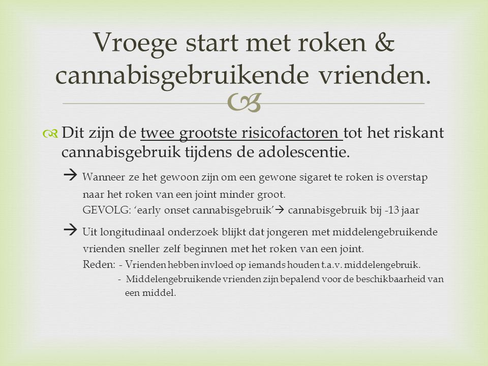   Dit zijn de twee grootste risicofactoren tot het riskant cannabisgebruik tijdens de adolescentie.  Wanneer ze het gewoon zijn om een gewone sigar