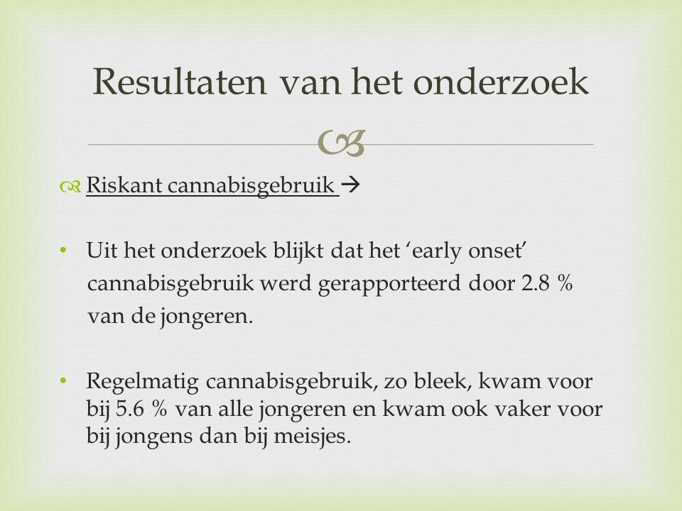   Riskant cannabisgebruik  Uit het onderzoek blijkt dat het 'early onset' cannabisgebruik werd gerapporteerd door 2.8 % van de jongeren. Regelmatig