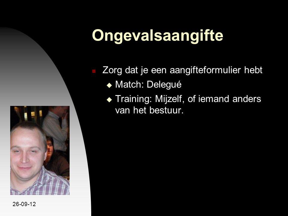 26-09-12 Ongevalsaangifte Zorg dat je een aangifteformulier hebt  Match: Delegué  Training: Mijzelf, of iemand anders van het bestuur.