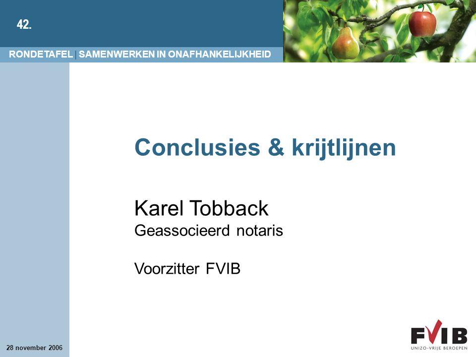 RONDETAFEL | SAMENWERKEN IN ONAFHANKELIJKHEID 42. 28 november 2006 Conclusies & krijtlijnen Karel Tobback Geassocieerd notaris Voorzitter FVIB