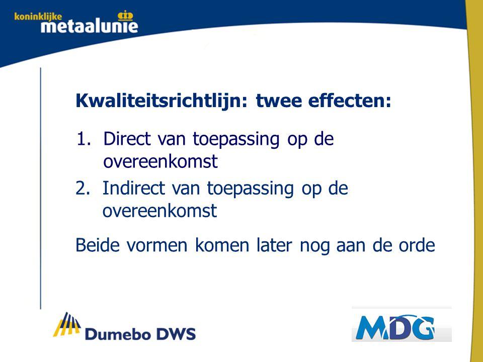 Kwaliteitsrichtlijn: twee effecten: 1.Direct van toepassing op de overeenkomst 2.Indirect van toepassing op de overeenkomst Beide vormen komen later nog aan de orde