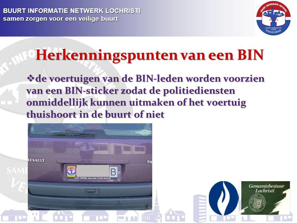 BUURT INFORMATIE NETWERK LOCHRISTI samen zorgen voor een veilige buurt  de voertuigen van de BIN-leden worden voorzien van een BIN-sticker zodat de politiediensten onmiddellijk kunnen uitmaken of het voertuig thuishoort in de buurt of niet Herkenningspunten van een BIN