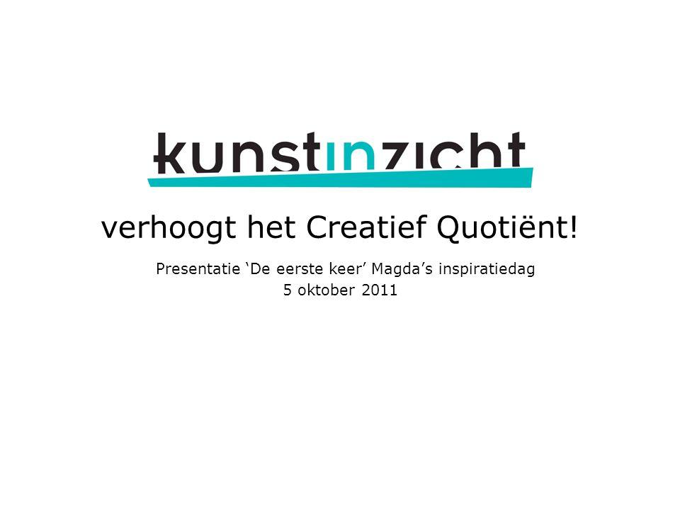 verhoogt het Creatief Quotiënt! Presentatie 'De eerste keer' Magda's inspiratiedag 5 oktober 2011