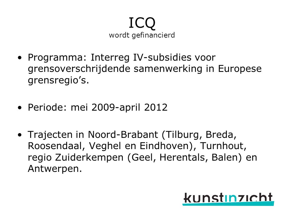 ICQ wordt gefinancierd Programma: Interreg IV-subsidies voor grensoverschrijdende samenwerking in Europese grensregio's. Periode: mei 2009-april 2012