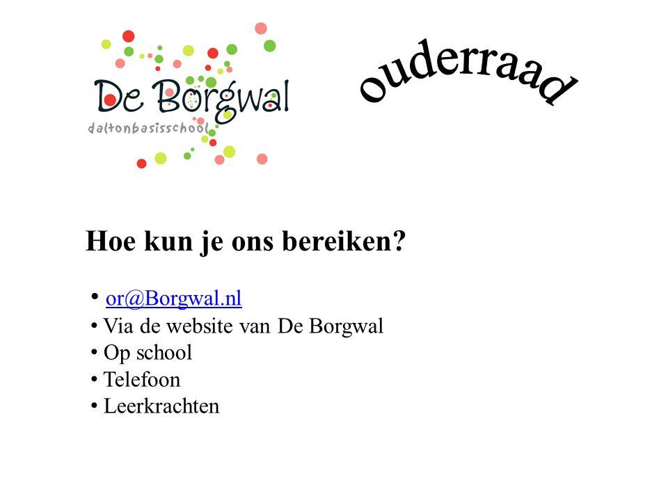 Hoe kun je ons bereiken? or@Borgwal.nl Via de website van De Borgwal Op school Telefoon Leerkrachten