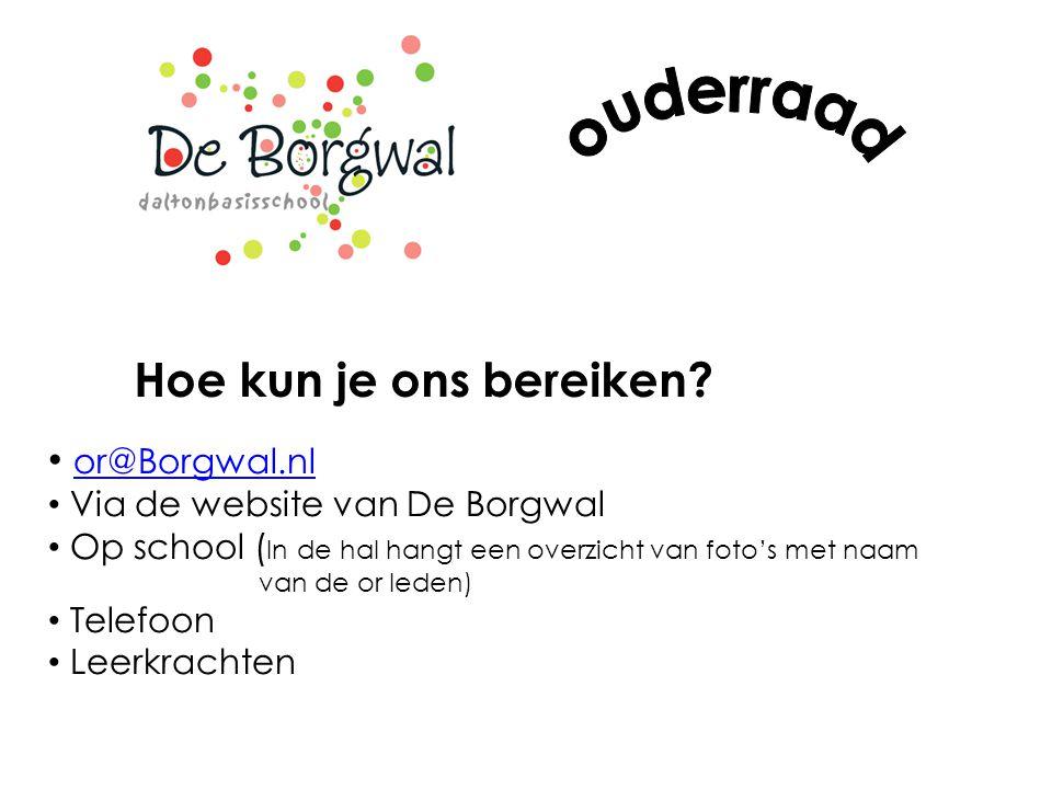 Hoe kun je ons bereiken? or@Borgwal.nl Via de website van De Borgwal Op school ( In de hal hangt een overzicht van foto's met naam van de or leden) Te
