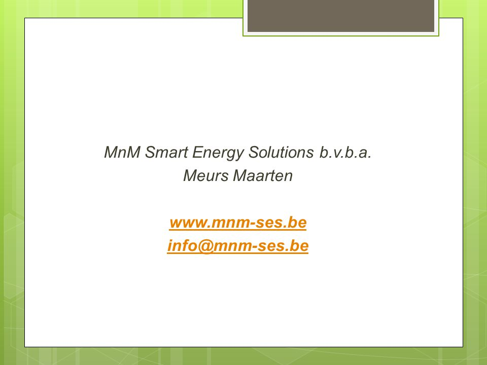 MnM Smart Energy Solutions b.v.b.a. Meurs Maarten www.mnm-ses.be info@mnm-ses.be