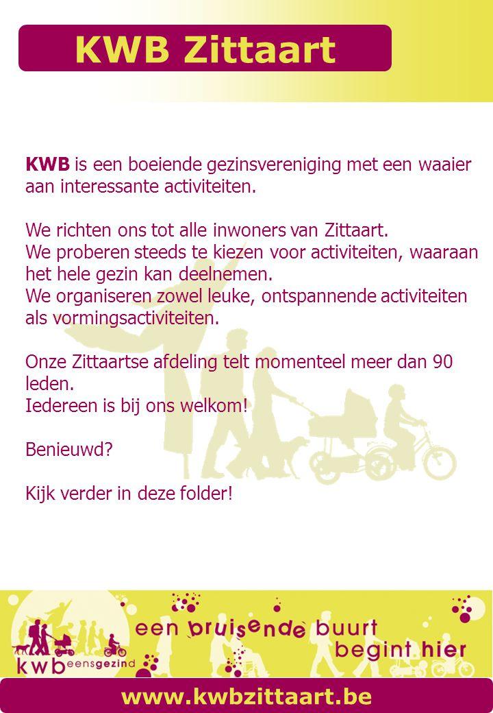 KWB Zittaart www.kwbzittaart.be KWB is een boeiende gezinsvereniging met een waaier aan interessante activiteiten. We richten ons tot alle inwoners va