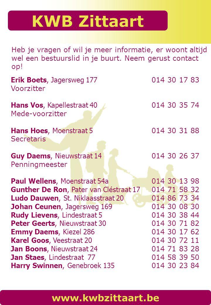 KWB Zittaart www.kwbzittaart.be Erik Boets, Jagersweg 177 014 30 17 83 Voorzitter Hans Vos, Kapellestraat 40 014 30 35 74 Mede-voorzitter Hans Hoes, M
