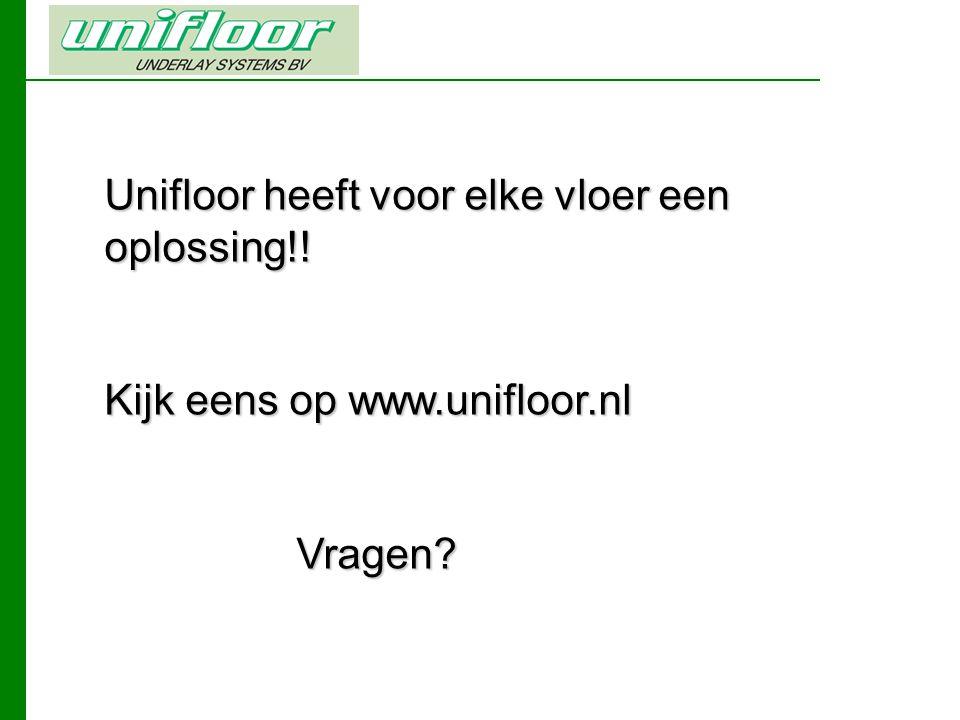 Unifloor heeft voor elke vloer een oplossing!! Kijk eens op www.unifloor.nl Vragen?