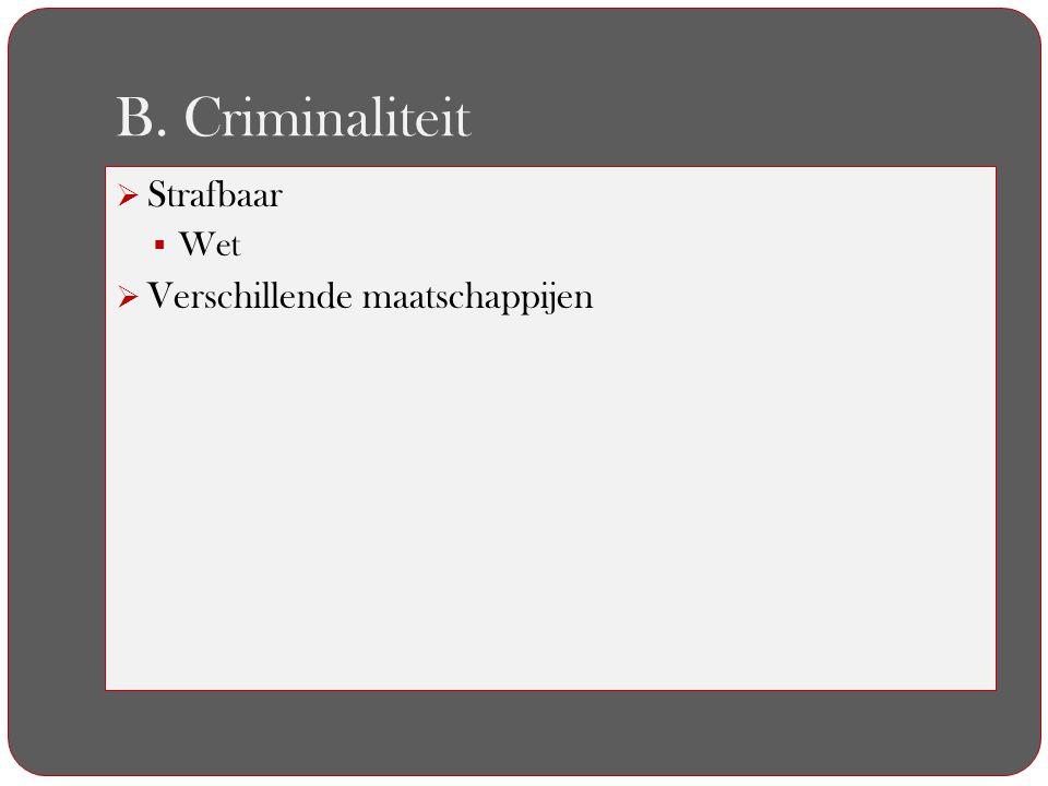B. Criminaliteit  Strafbaar  Wet  Verschillende maatschappijen