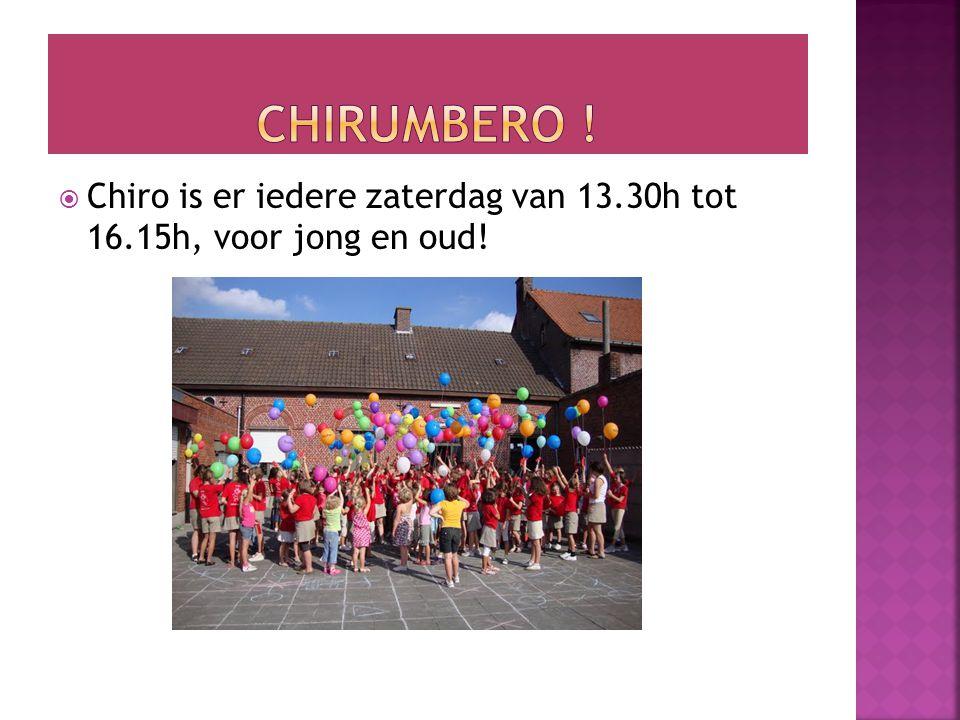  Chiro is er iedere zaterdag van 13.30h tot 16.15h, voor jong en oud!