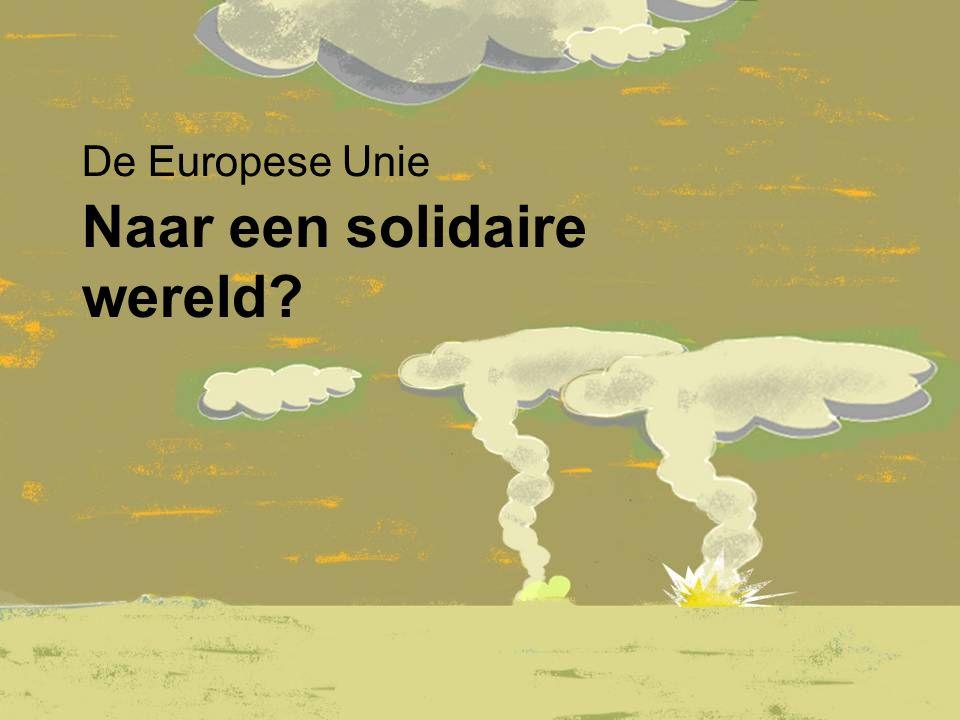 Naar een solidaire wereld De Europese Unie