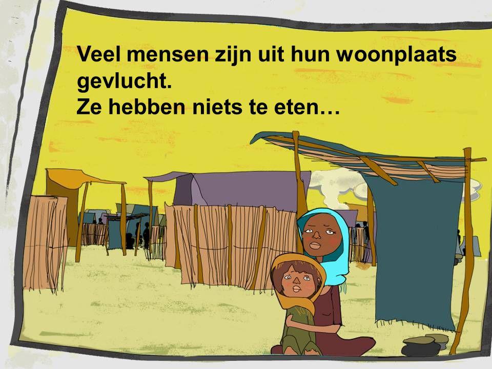 Veel mensen zijn uit hun woonplaats gevlucht. Ze hebben niets te eten…