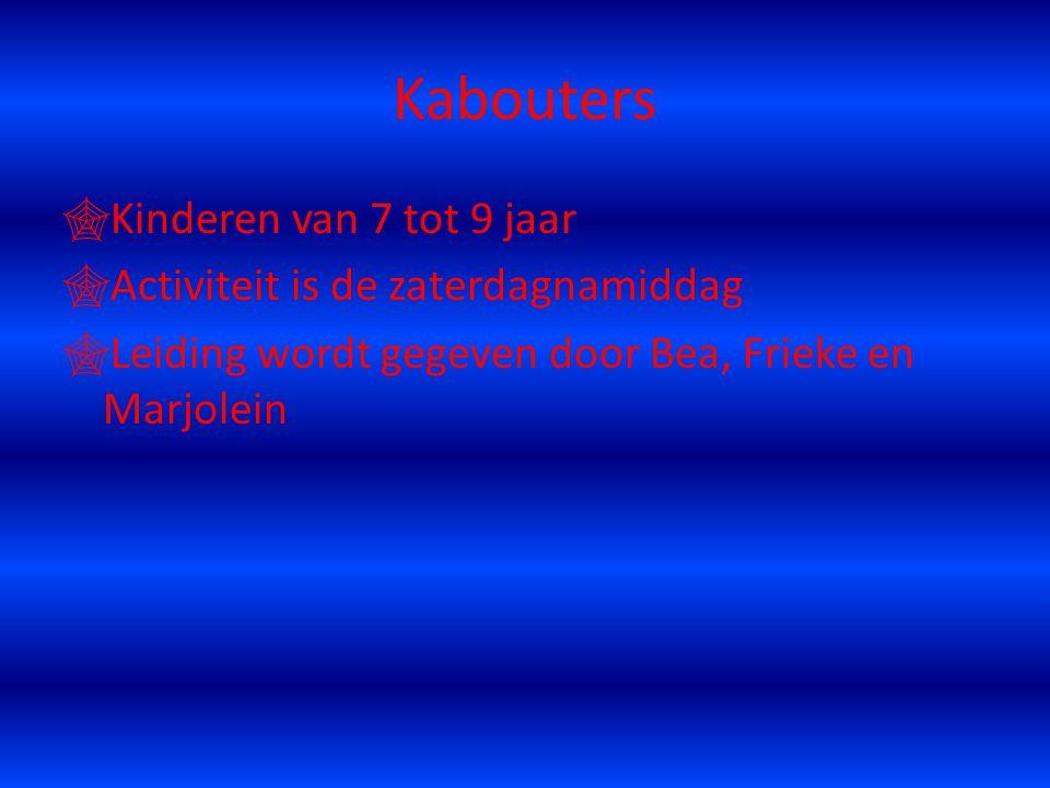 Kabouters  Kinderen van 7 tot 9 jaar  Activiteit is de zaterdagnamiddag  Leiding wordt gegeven door Bea, Frieke en Marjolein