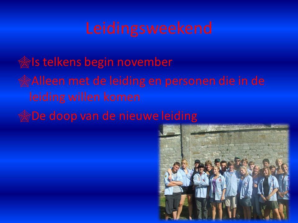 Leidingsweekend  Is telkens begin november  Alleen met de leiding en personen die in de leiding willen komen  De doop van de nieuwe leiding