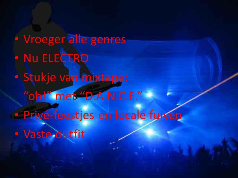 Vroeger alle genres Nu ELECTRO Stukje van mixtape: oh! met D.A.N.C.E. Privé-feestjes en locale fuiven Vaste outfit