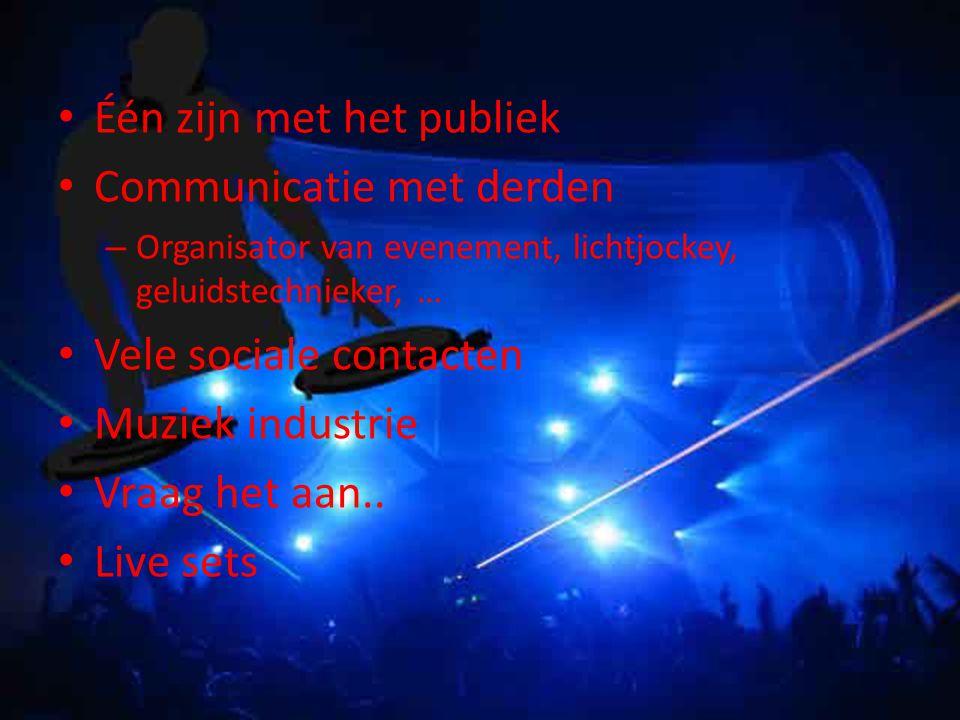 Één zijn met het publiek Communicatie met derden – Organisator van evenement, lichtjockey, geluidstechnieker, … Vele sociale contacten Muziek industrie Vraag het aan..