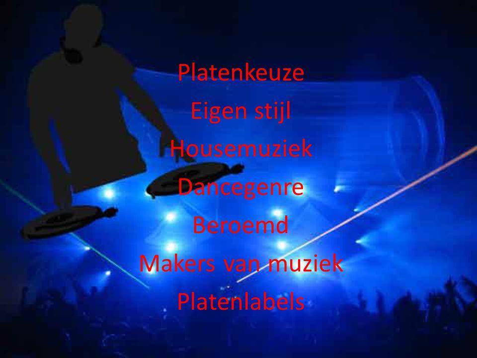 Platenkeuze Eigen stijl Housemuziek Dancegenre Beroemd Makers van muziek Platenlabels