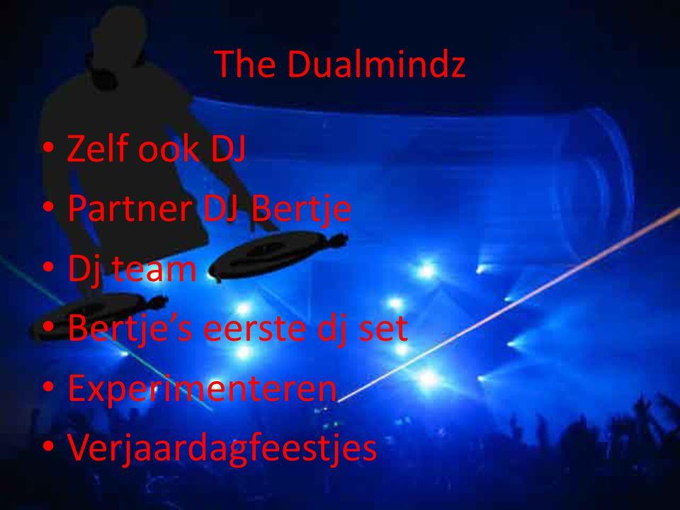 The Dualmindz Zelf ook DJ Partner DJ Bertje Dj team Bertje's eerste dj set Experimenteren Verjaardagfeestjes