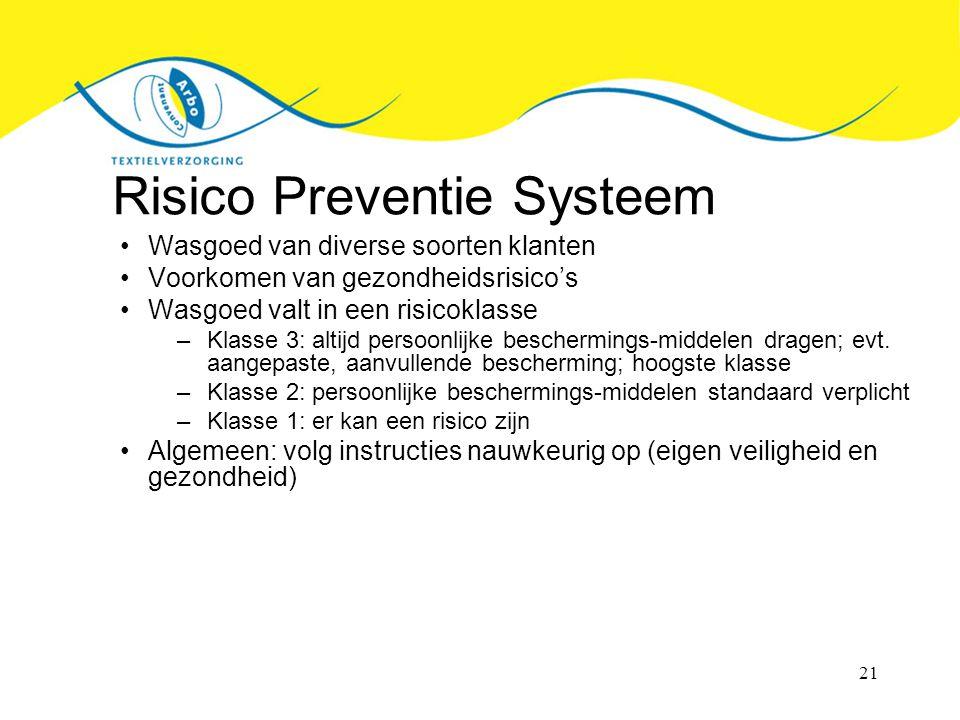 21 Risico Preventie Systeem Wasgoed van diverse soorten klanten Voorkomen van gezondheidsrisico's Wasgoed valt in een risicoklasse –Klasse 3: altijd persoonlijke beschermings-middelen dragen; evt.