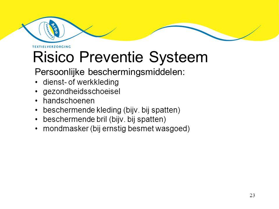 23 Risico Preventie Systeem Persoonlijke beschermingsmiddelen: dienst- of werkkleding gezondheidsschoeisel handschoenen beschermende kleding (bijv.