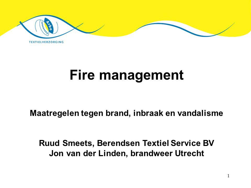 1 Fire management Maatregelen tegen brand, inbraak en vandalisme Ruud Smeets, Berendsen Textiel Service BV Jon van der Linden, brandweer Utrecht