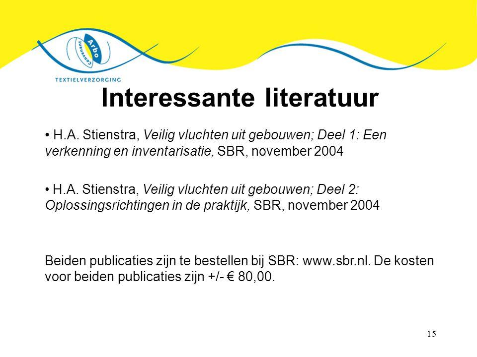 15 Interessante literatuur H.A. Stienstra, Veilig vluchten uit gebouwen; Deel 1: Een verkenning en inventarisatie, SBR, november 2004 H.A. Stienstra,