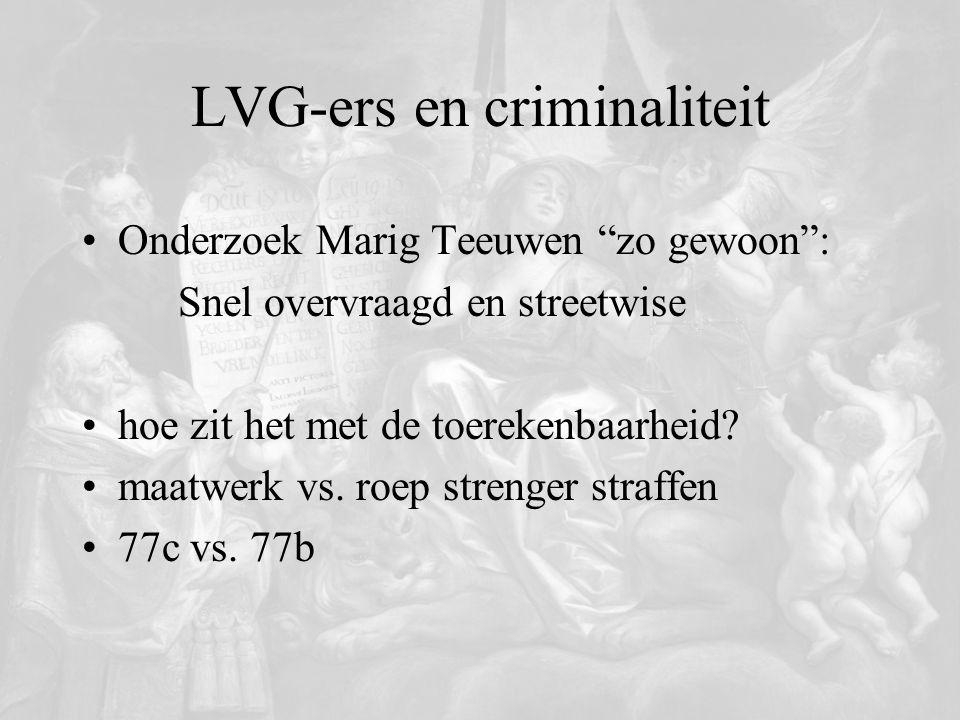 """LVG-ers en criminaliteit Onderzoek Marig Teeuwen """"zo gewoon"""": Snel overvraagd en streetwise hoe zit het met de toerekenbaarheid? maatwerk vs. roep str"""