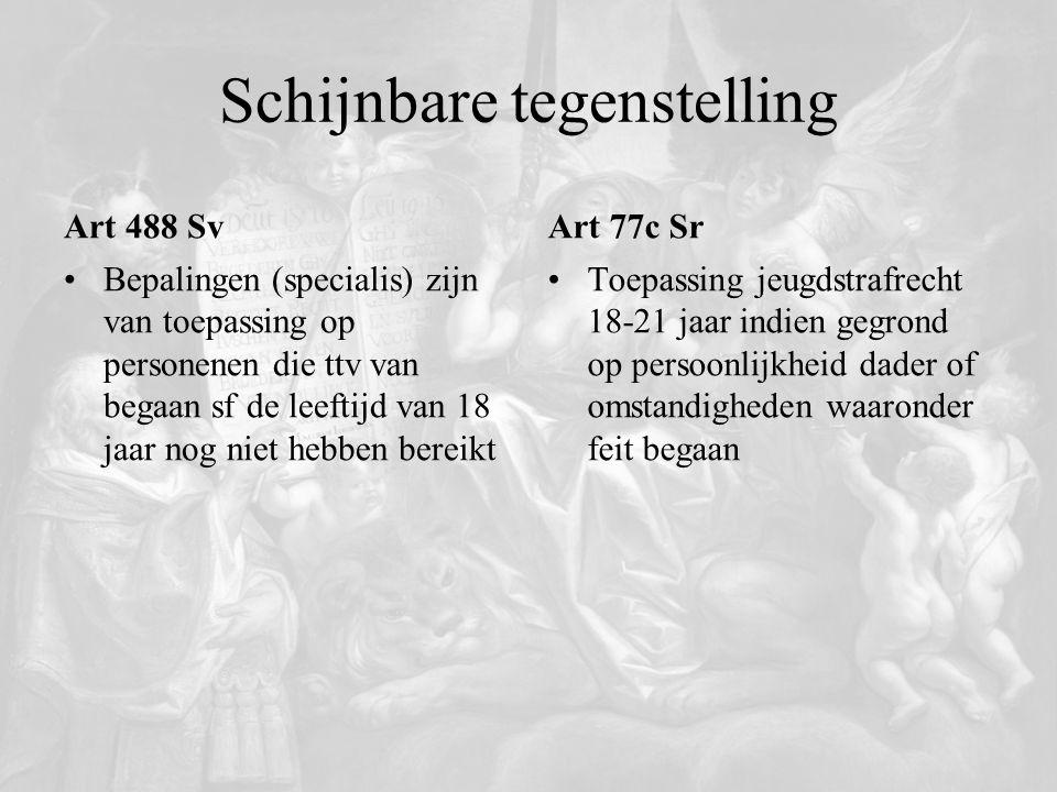 Schijnbare tegenstelling Art 488 Sv Bepalingen (specialis) zijn van toepassing op personenen die ttv van begaan sf de leeftijd van 18 jaar nog niet he