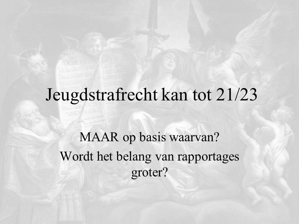 Jeugdstrafrecht kan tot 21/23 MAAR op basis waarvan? Wordt het belang van rapportages groter?