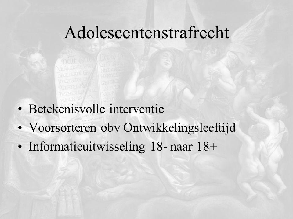 Adolescentenstrafrecht Betekenisvolle interventie Voorsorteren obv Ontwikkelingsleeftijd Informatieuitwisseling 18- naar 18+