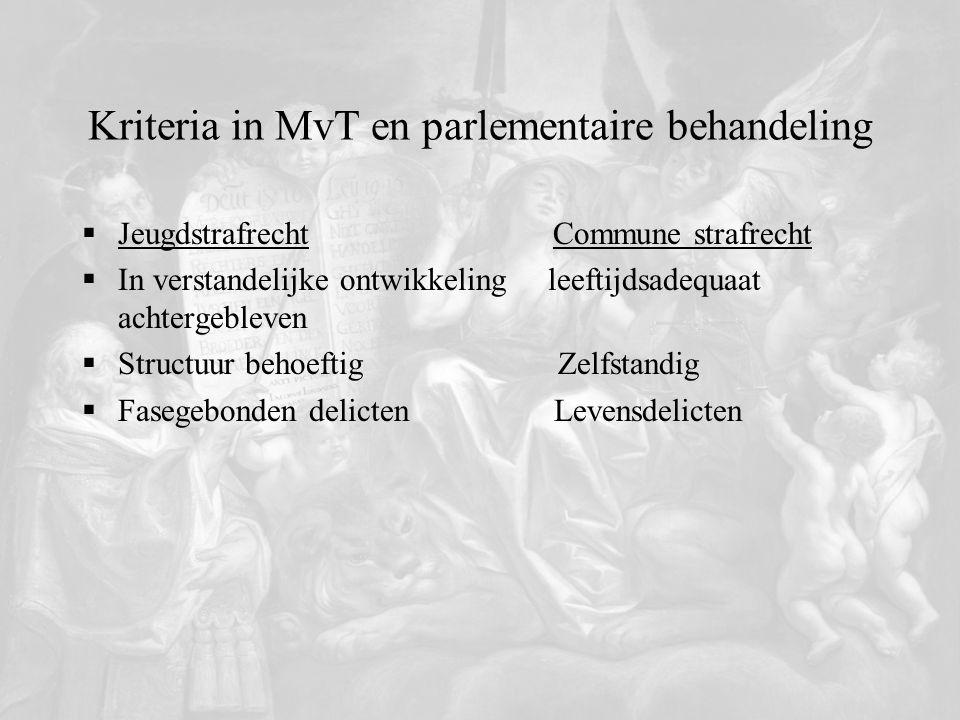 Kriteria in MvT en parlementaire behandeling  Jeugdstrafrecht Commune strafrecht  In verstandelijke ontwikkeling leeftijdsadequaat achtergebleven 
