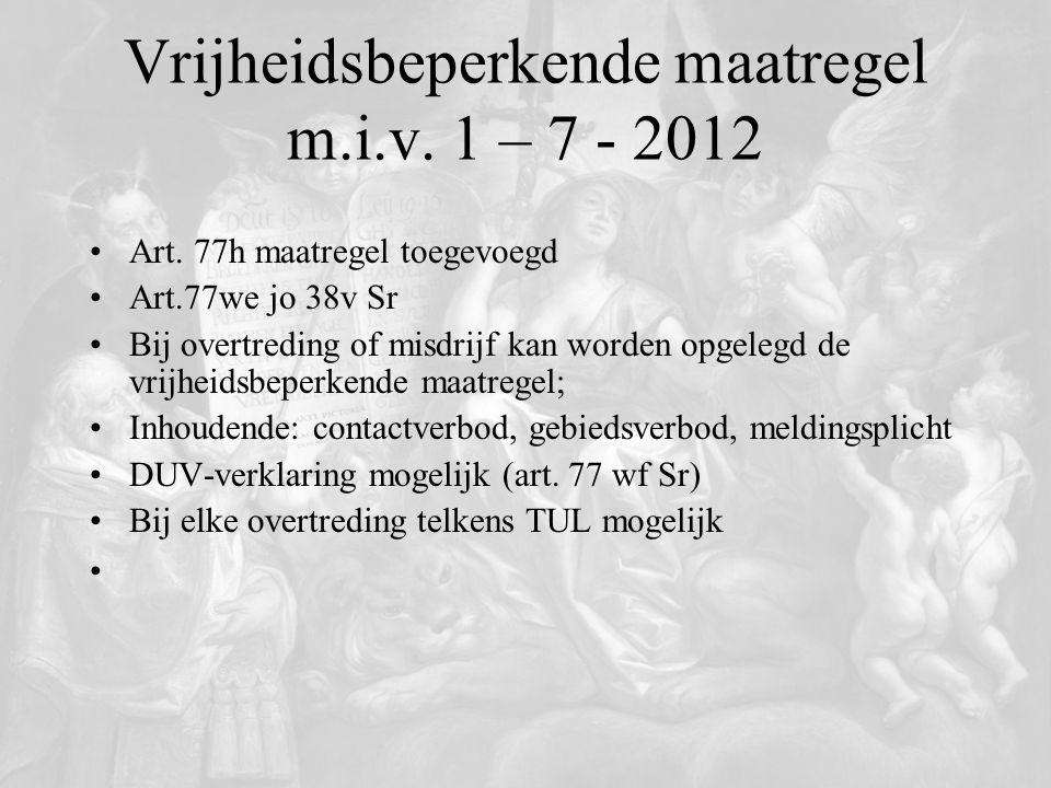 Vrijheidsbeperkende maatregel m.i.v. 1 – 7 - 2012 Art. 77h maatregel toegevoegd Art.77we jo 38v Sr Bij overtreding of misdrijf kan worden opgelegd de