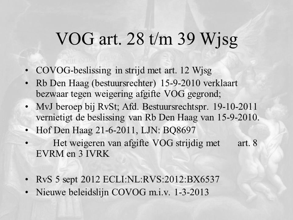 VOG art. 28 t/m 39 Wjsg COVOG-beslissing in strijd met art. 12 Wjsg Rb Den Haag (bestuursrechter) 15-9-2010 verklaart bezwaar tegen weigering afgifte