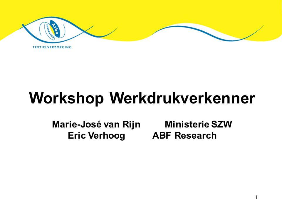 1 Workshop Werkdrukverkenner Marie-José van RijnMinisterie SZW Eric VerhoogABF Research