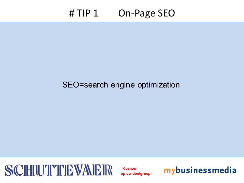 Koersen op uw doelgroep! SEO=search engine optimization # TIP 1 On-Page SEO
