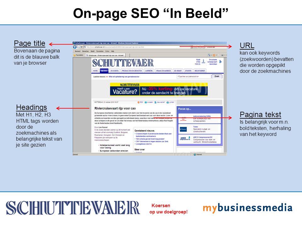 "Koersen op uw doelgroep! On-page SEO ""In Beeld"" Page title Bovenaan de pagina dit is de blauwe balk van je browser Headings Met H1, H2, H3 HTML tags w"