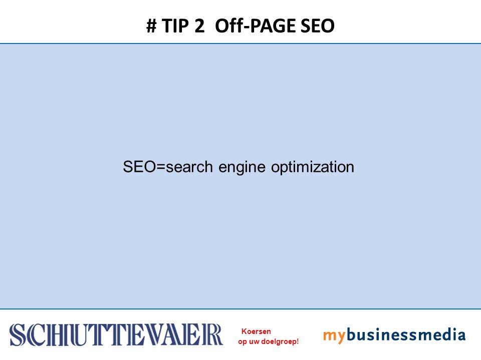 Koersen op uw doelgroep! SEO=search engine optimization # TIP 2 Off-PAGE SEO